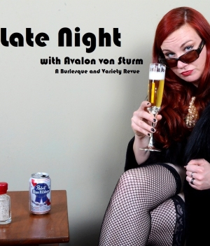 Late Night-Avalon Von Sturm:  Burlesque/Variety Revue
