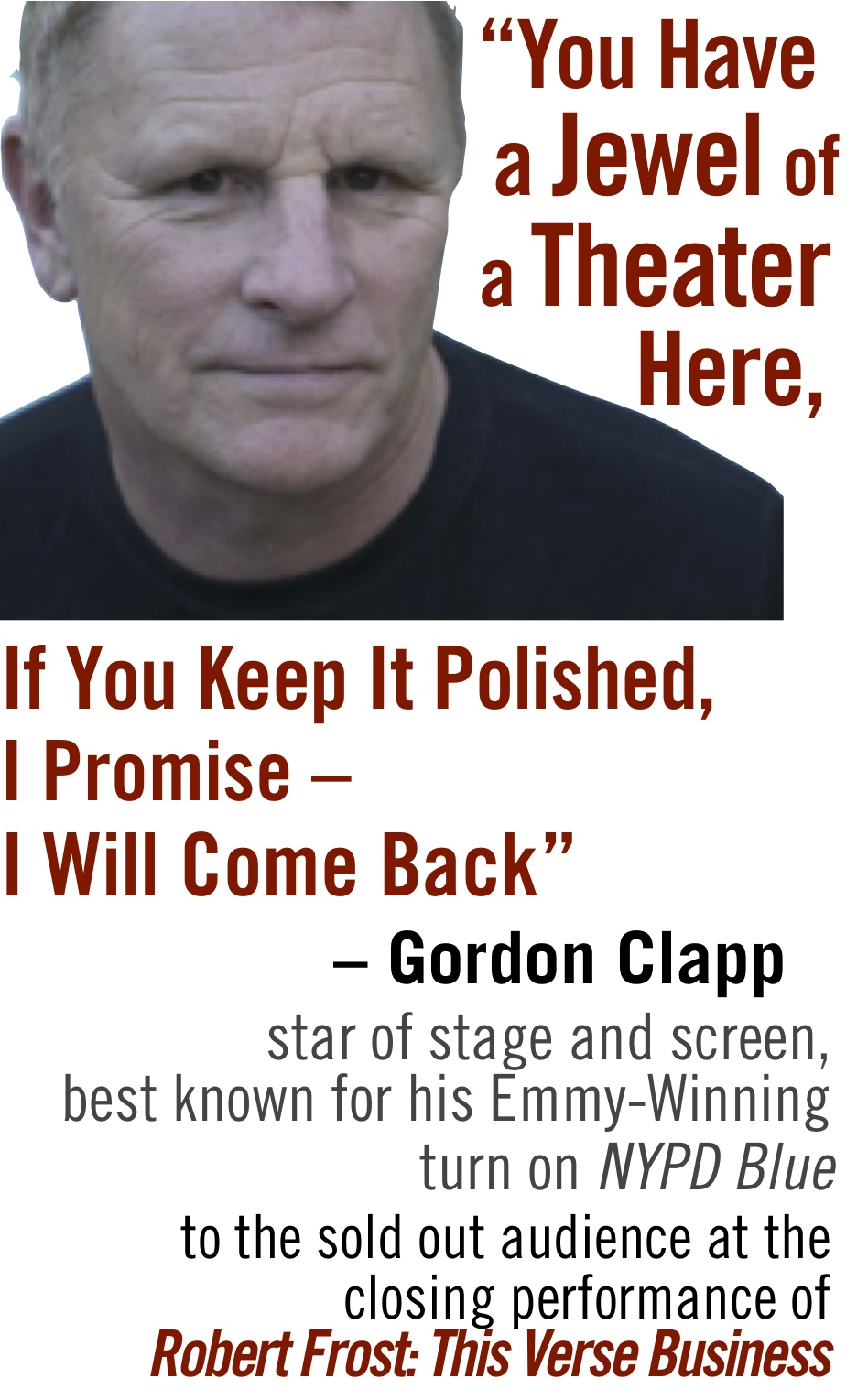 "headshot of gordon clapp with his quote ""you have a jewel of a theater here. Keep it polished and I promise you I will come back"